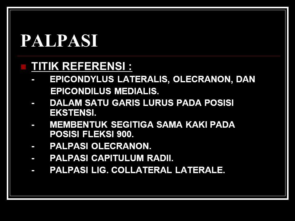 PALPASI TITIK REFERENSI : - EPICONDYLUS LATERALIS, OLECRANON, DAN