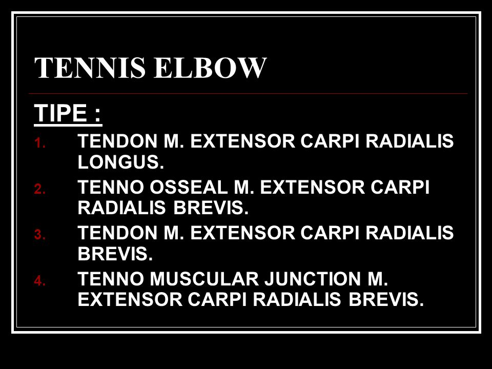TENNIS ELBOW TIPE : TENDON M. EXTENSOR CARPI RADIALIS LONGUS.