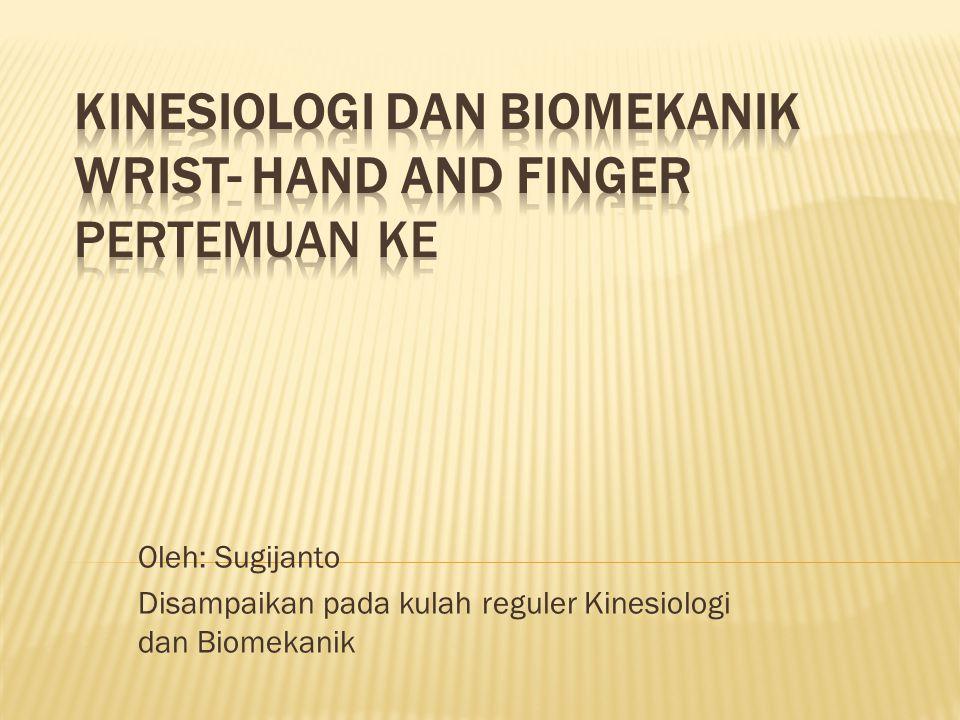 KINESIOLOGI DAN BIOMEKANIK WRIST- HAND AND FINGER Pertemuan ke