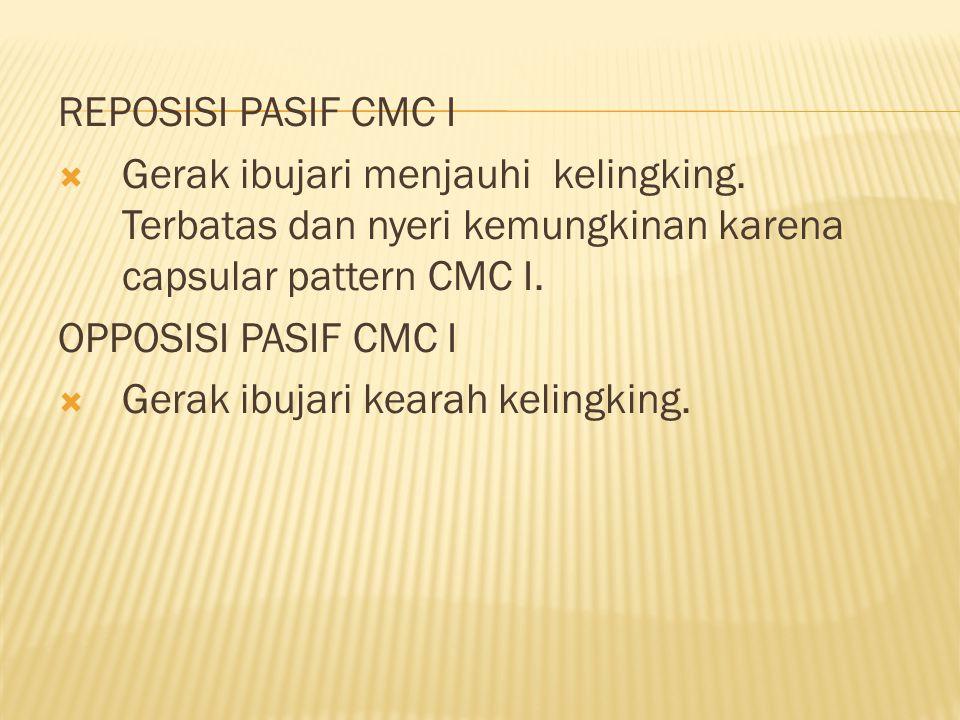 REPOSISI PASIF CMC I Gerak ibujari menjauhi kelingking. Terbatas dan nyeri kemungkinan karena capsular pattern CMC I.