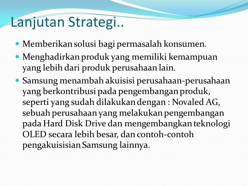 Lanjutan Strategi.. Memberikan solusi bagi permasalah konsumen.
