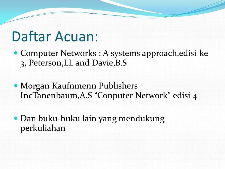 Daftar Acuan: Computer Networks : A systems approach,edisi ke 3, Peterson,LL and Davie,B.S.