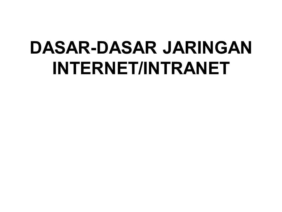 DASAR-DASAR JARINGAN INTERNET/INTRANET