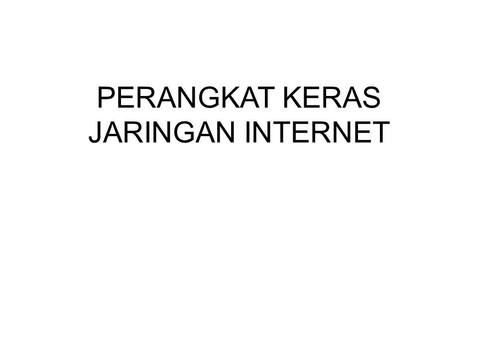 PERANGKAT KERAS JARINGAN INTERNET