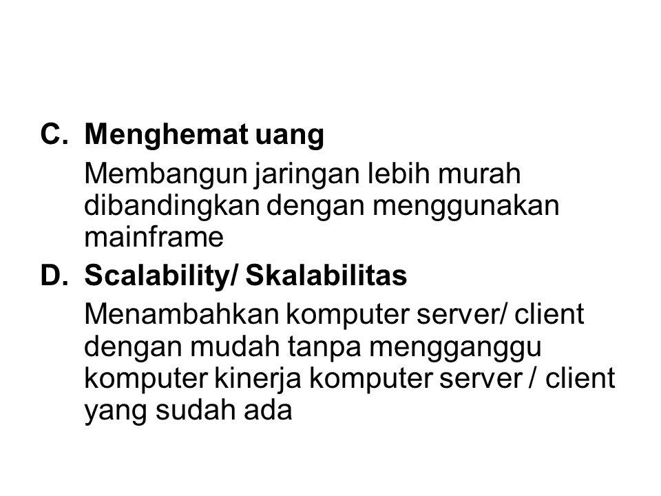 Menghemat uang Membangun jaringan lebih murah dibandingkan dengan menggunakan mainframe. Scalability/ Skalabilitas.
