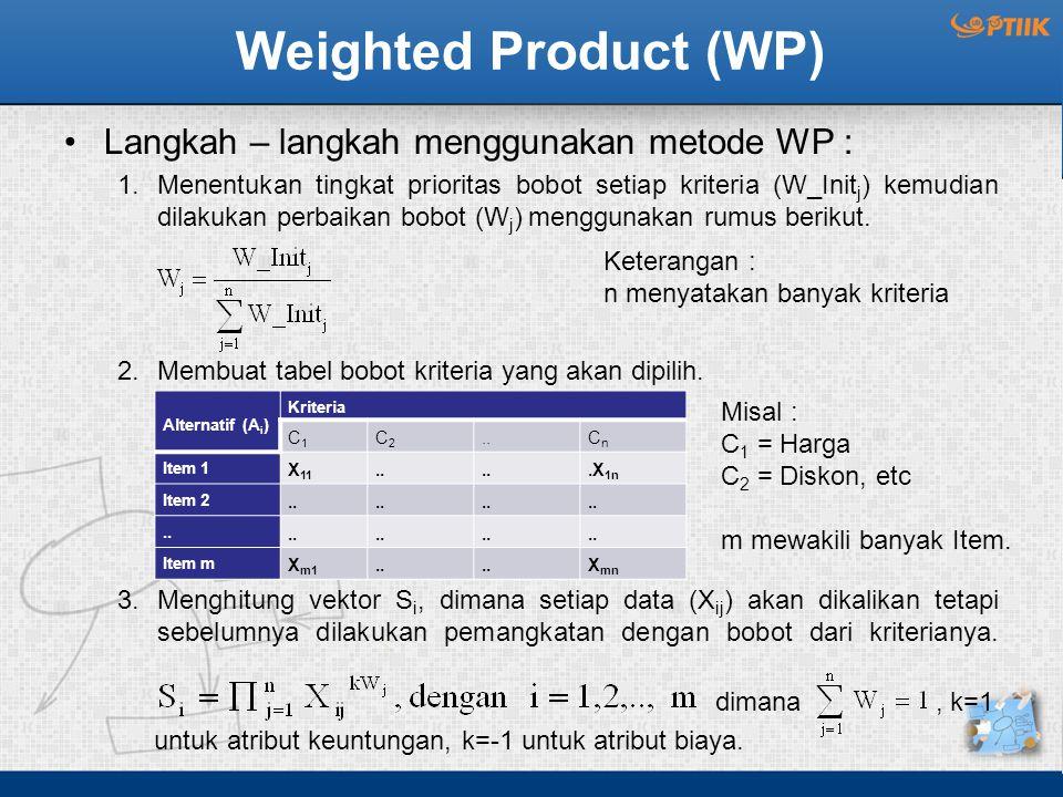 Weighted Product (WP) Langkah – langkah menggunakan metode WP :
