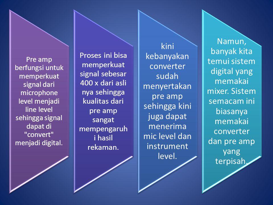 Pre amp berfungsi untuk memperkuat signal dari microphone level menjadi line level sehingga signal dapat di convert menjadi digital.