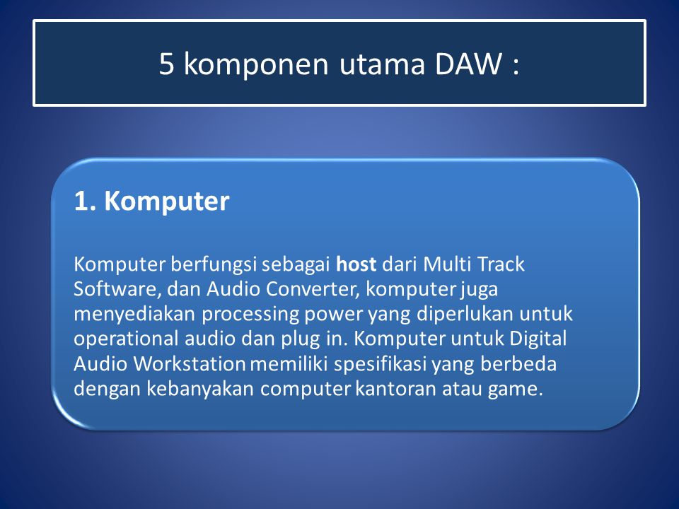 5 komponen utama DAW : 1. Komputer