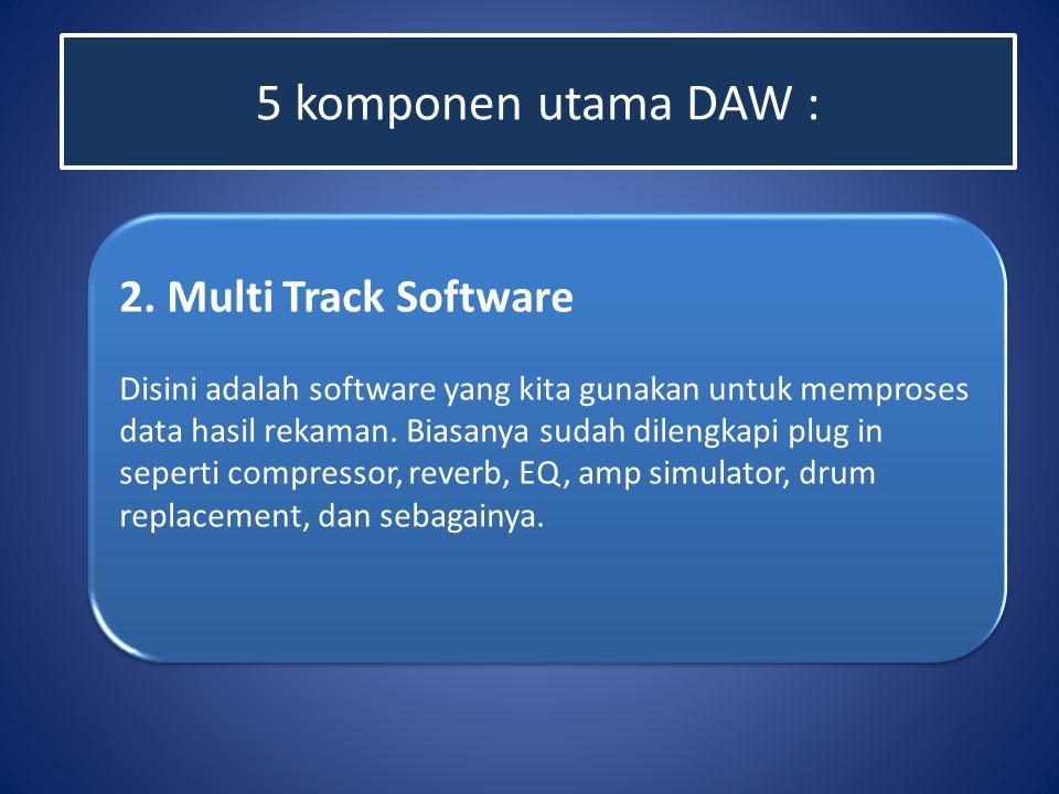 5 komponen utama DAW : 2. Multi Track Software