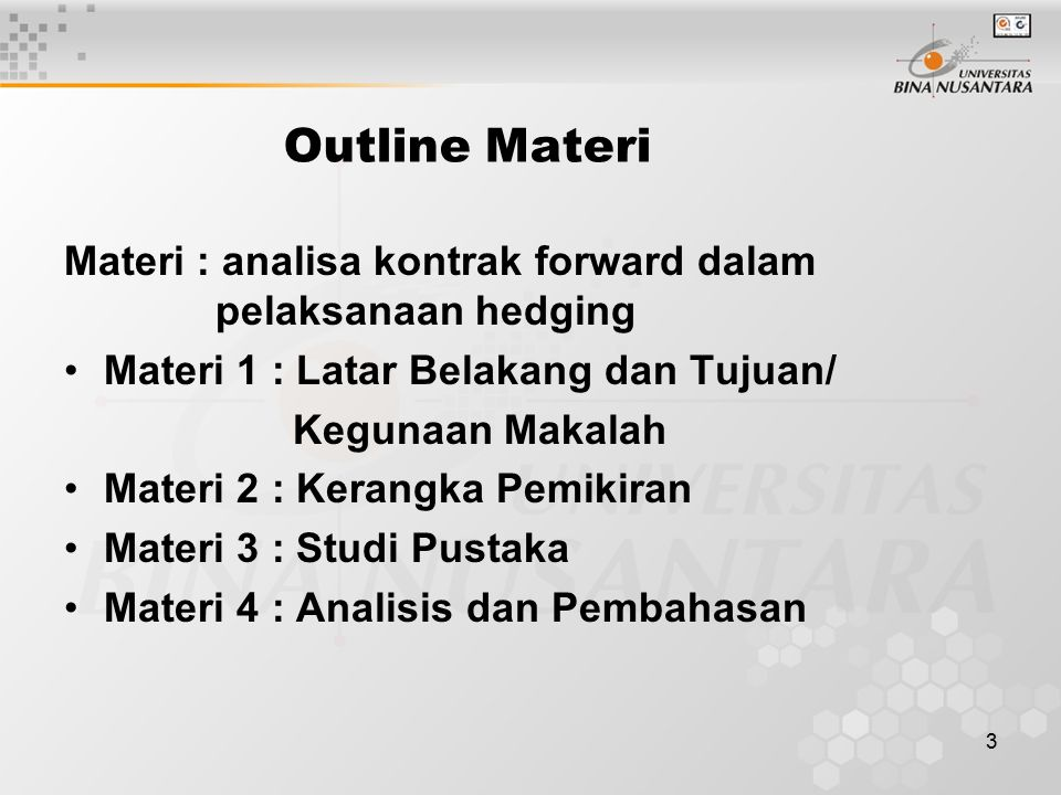 Outline Materi Materi : analisa kontrak forward dalam pelaksanaan hedging. Materi 1 : Latar Belakang dan Tujuan/