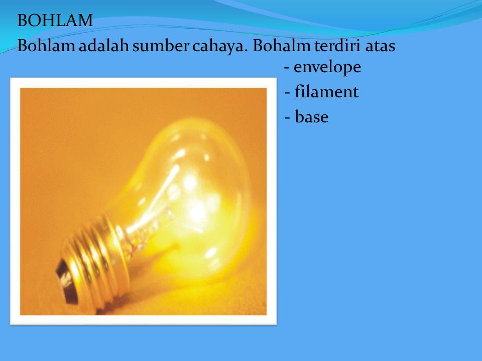 BOHLAM Bohlam adalah sumber cahaya