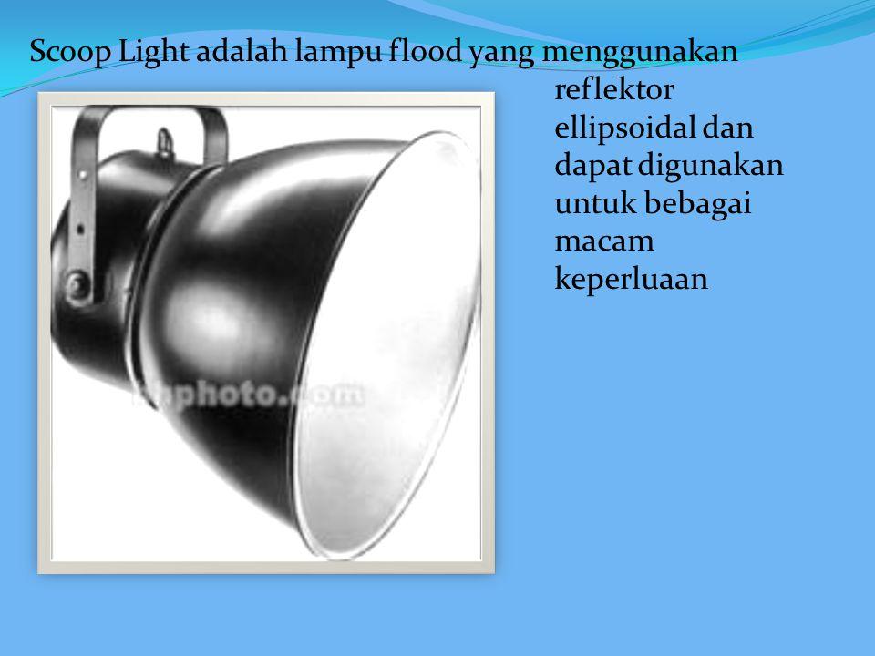 Scoop Light adalah lampu flood yang menggunakan. reflektor