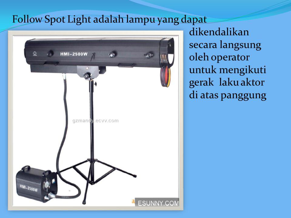 Follow Spot Light adalah lampu yang dapat. dikendalikan