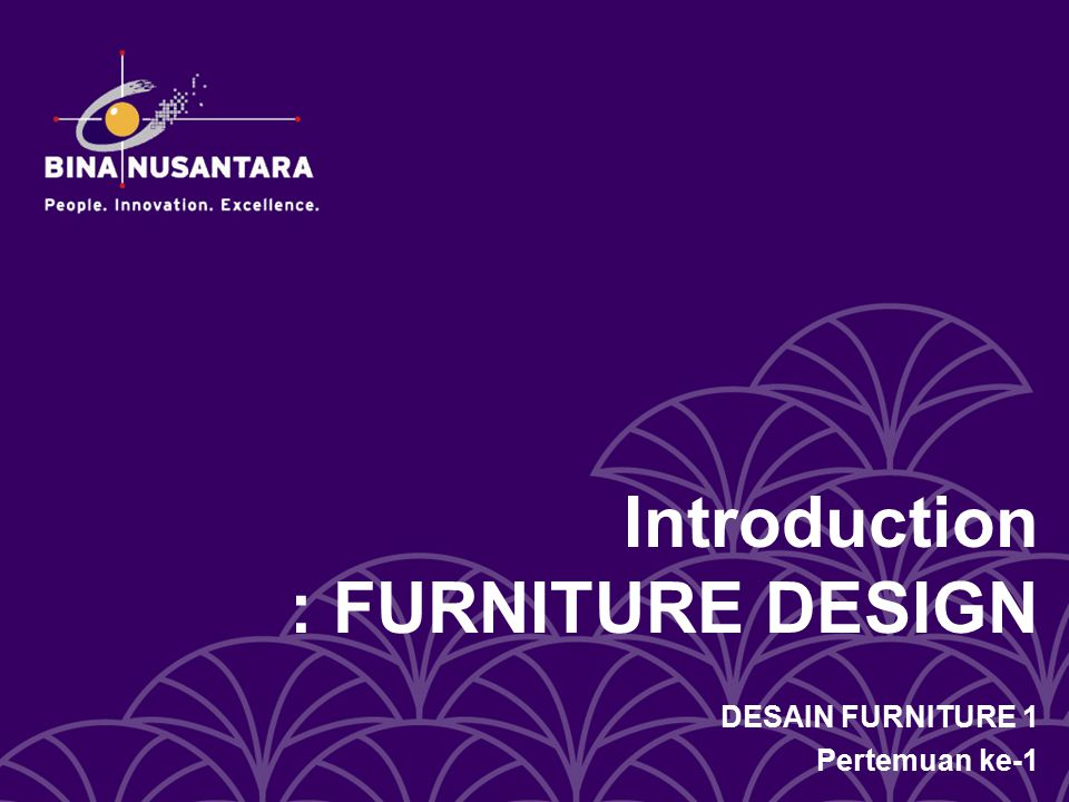 Introduction : FURNITURE DESIGN DESAIN FURNITURE 1 Pertemuan ke-1