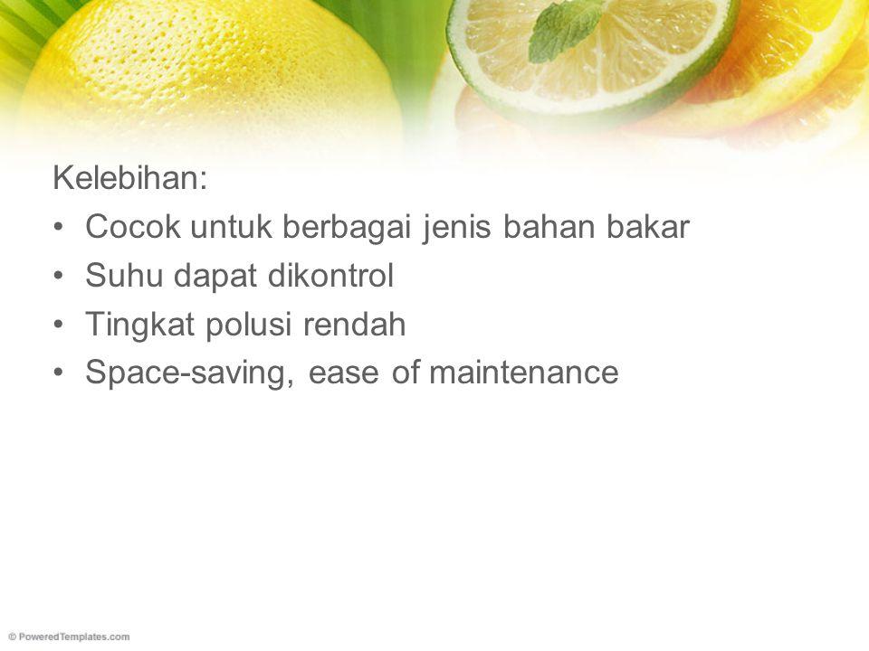 Kelebihan: Cocok untuk berbagai jenis bahan bakar.