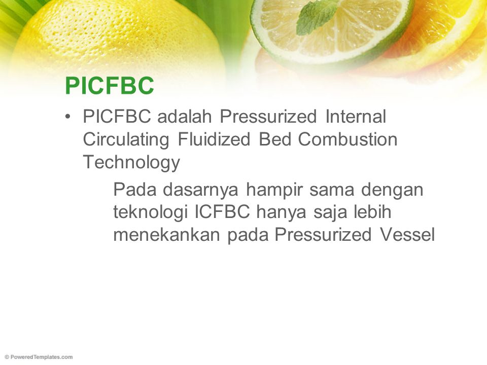 PICFBC PICFBC adalah Pressurized Internal Circulating Fluidized Bed Combustion Technology.