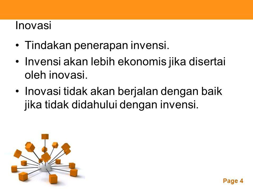 Inovasi Tindakan penerapan invensi. Invensi akan lebih ekonomis jika disertai oleh inovasi.