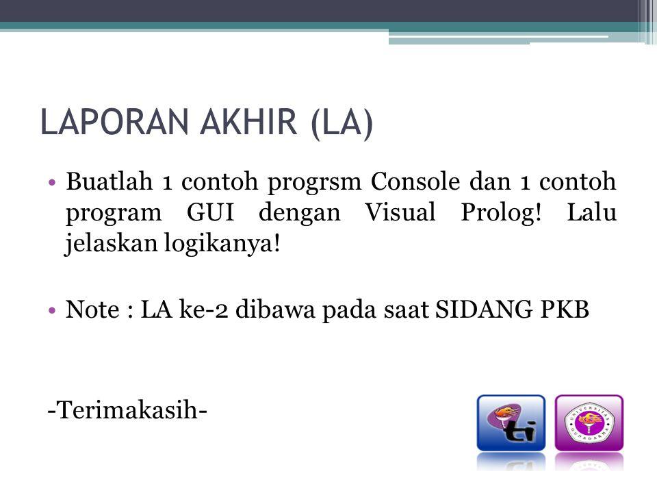 LAPORAN AKHIR (LA) Buatlah 1 contoh progrsm Console dan 1 contoh program GUI dengan Visual Prolog! Lalu jelaskan logikanya!