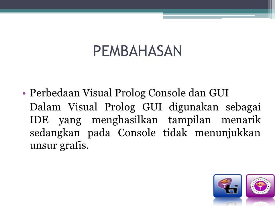 PEMBAHASAN Perbedaan Visual Prolog Console dan GUI