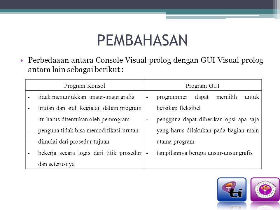 PEMBAHASAN Perbedaaan antara Console Visual prolog dengan GUI Visual prolog antara lain sebagai berikut :