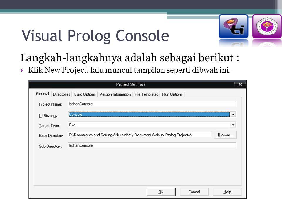 Visual Prolog Console Langkah-langkahnya adalah sebagai berikut :