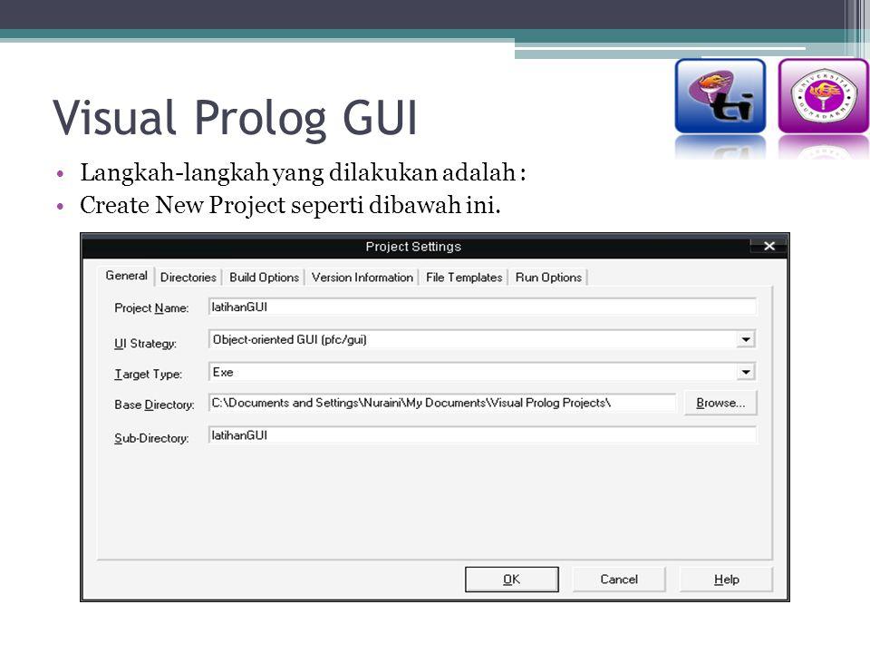 Visual Prolog GUI Langkah-langkah yang dilakukan adalah :