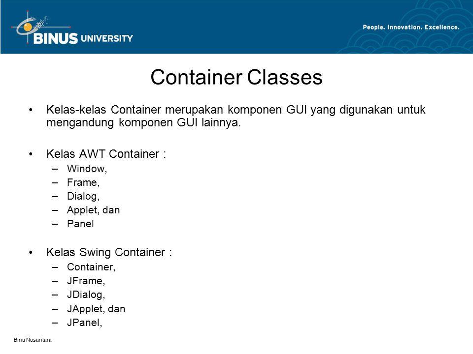 Container Classes Kelas-kelas Container merupakan komponen GUI yang digunakan untuk mengandung komponen GUI lainnya.
