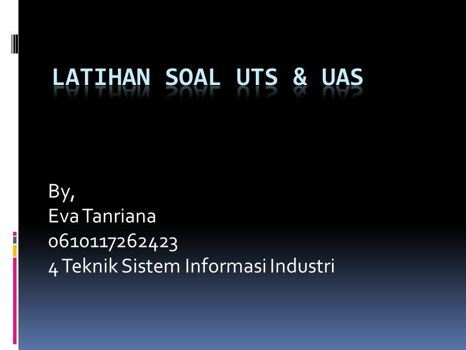 By, Eva Tanriana 0610117262423 4 Teknik Sistem Informasi Industri