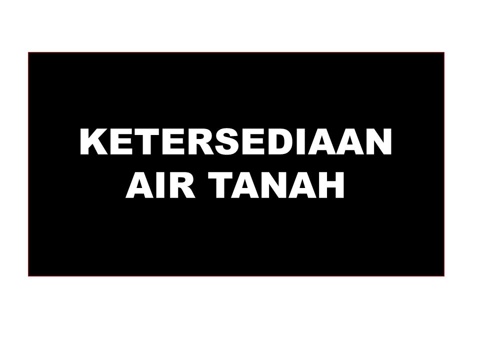 KETERSEDIAAN AIR TANAH