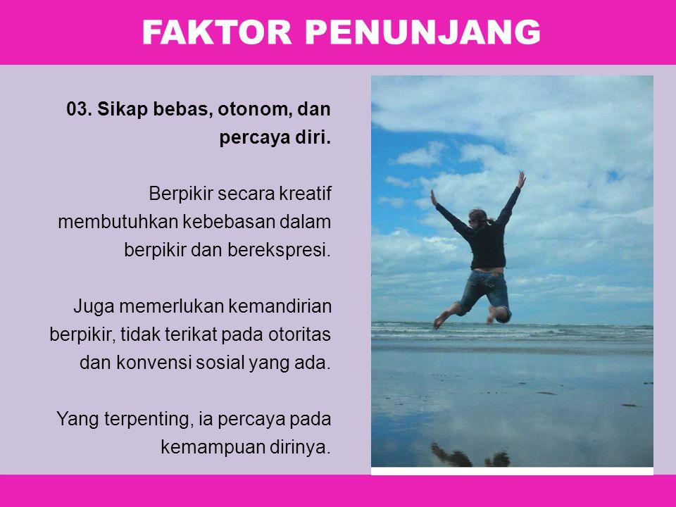 FAKTOR PENUNJANG 03. Sikap bebas, otonom, dan percaya diri.