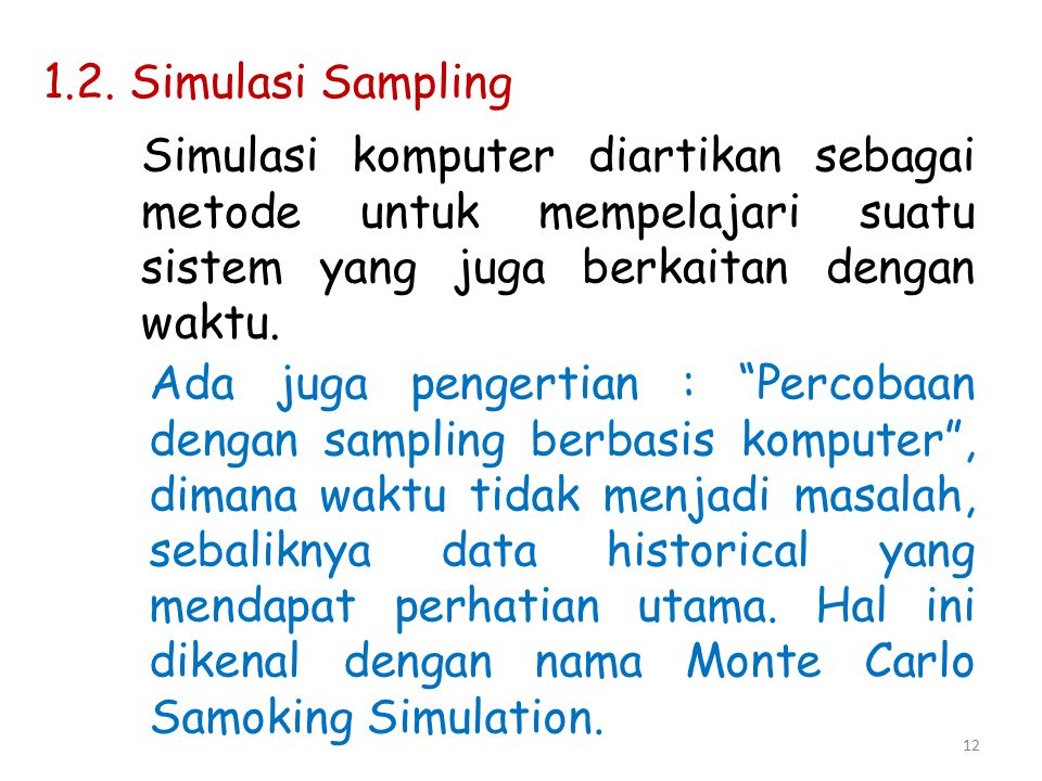1.2. Simulasi Sampling Simulasi komputer diartikan sebagai metode untuk mempelajari suatu sistem yang juga berkaitan dengan waktu.