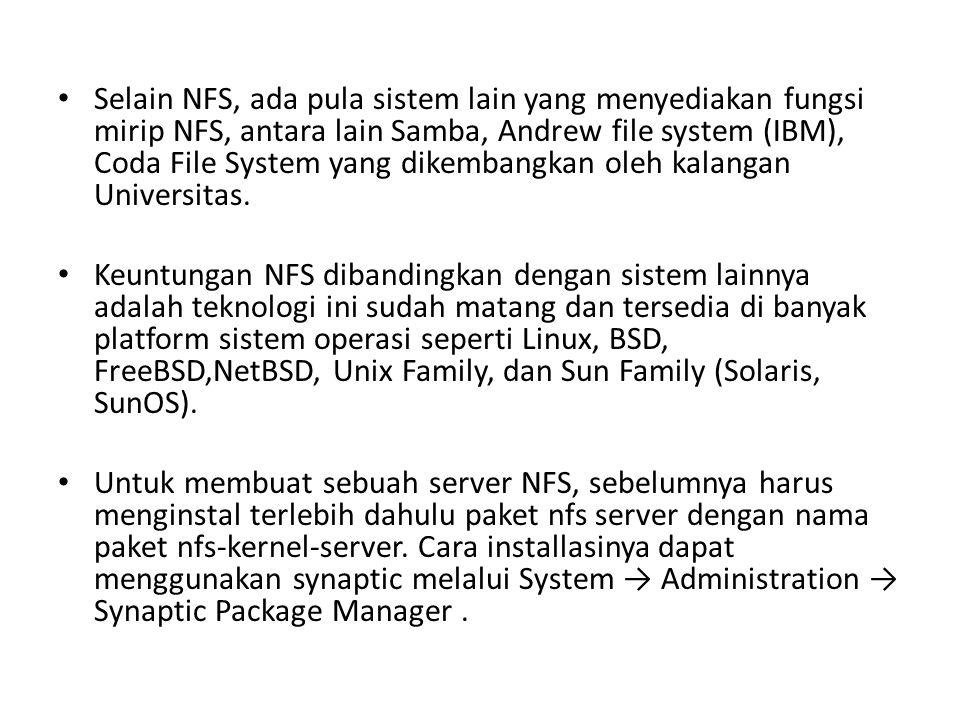 Selain NFS, ada pula sistem lain yang menyediakan fungsi mirip NFS, antara lain Samba, Andrew file system (IBM), Coda File System yang dikembangkan oleh kalangan Universitas.
