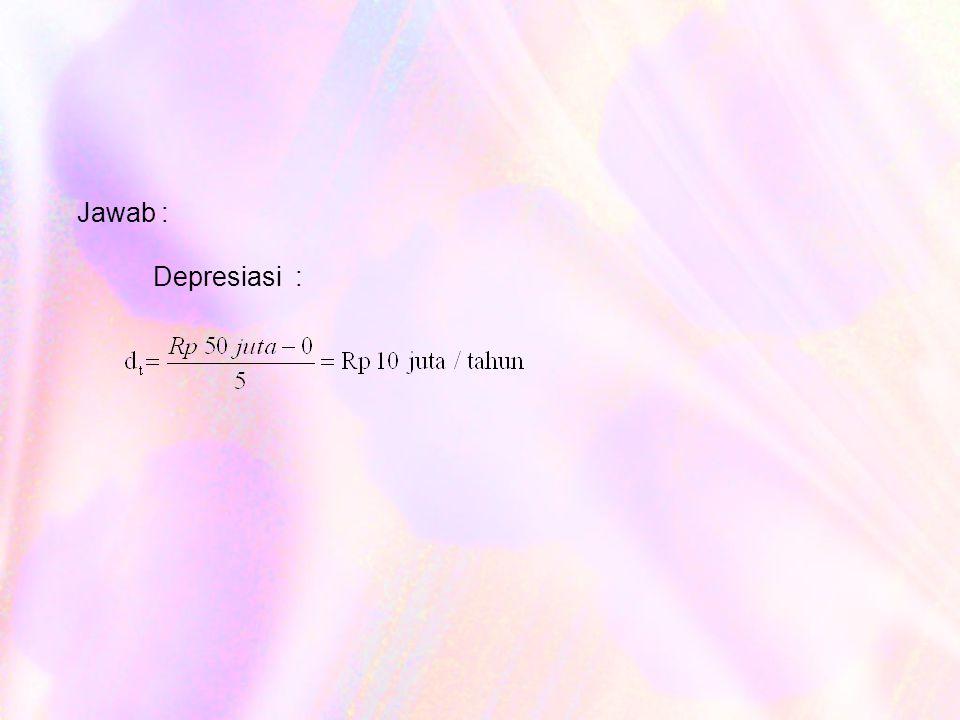 Jawab : Depresiasi :