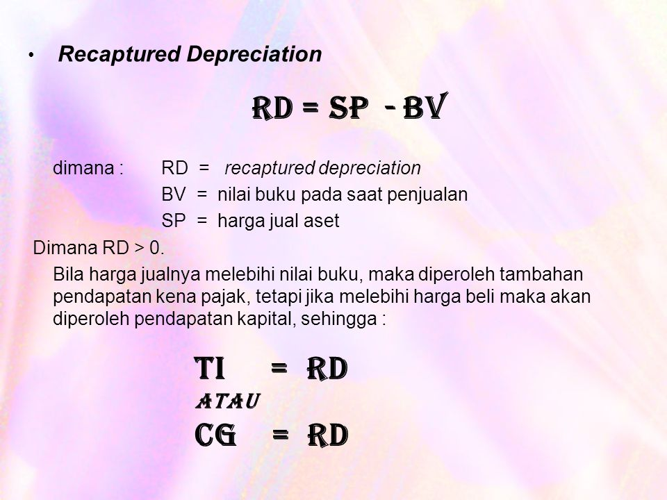 RD = SP - BV TI = RD CG = RD atau Recaptured Depreciation