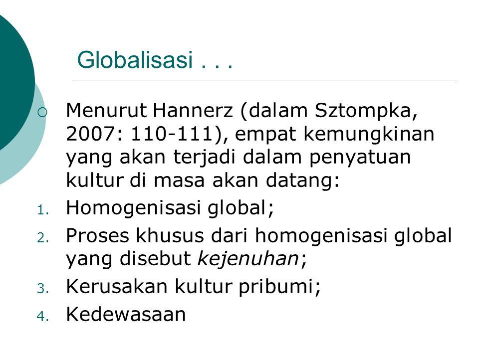 Globalisasi . . . Menurut Hannerz (dalam Sztompka, 2007: 110-111), empat kemungkinan yang akan terjadi dalam penyatuan kultur di masa akan datang: