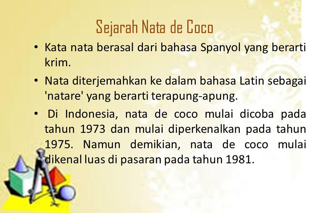 Sejarah Nata de Coco Kata nata berasal dari bahasa Spanyol yang berarti krim.