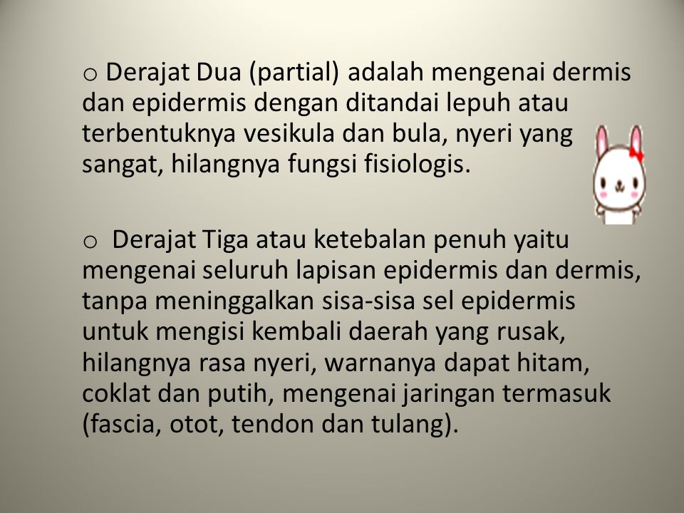 Derajat Dua (partial) adalah mengenai dermis dan epidermis dengan ditandai lepuh atau terbentuknya vesikula dan bula, nyeri yang sangat, hilangnya fungsi fisiologis.
