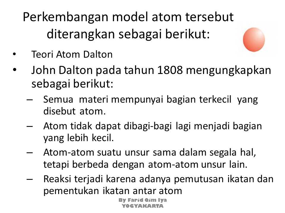 Perkembangan model atom tersebut diterangkan sebagai berikut: