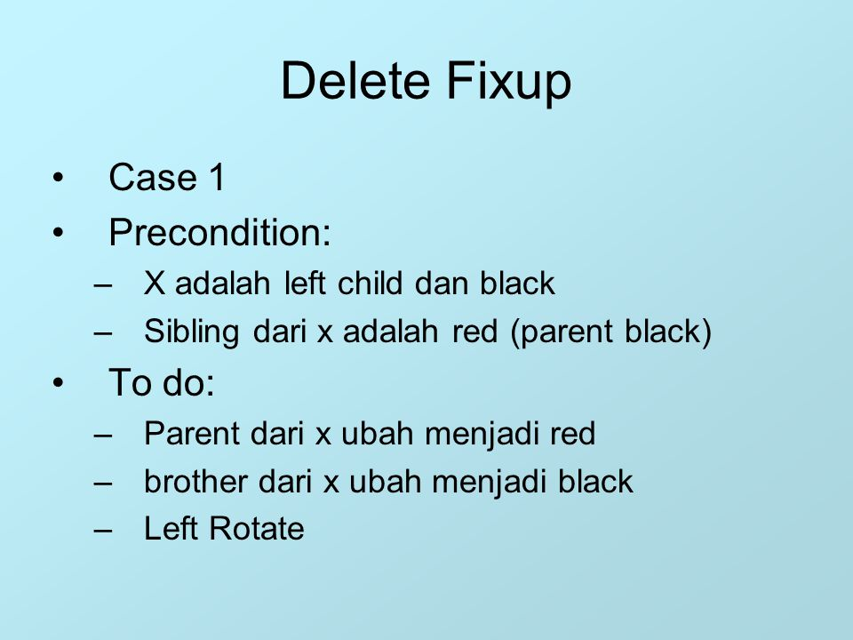 Delete Fixup Case 1 Precondition: To do: X adalah left child dan black