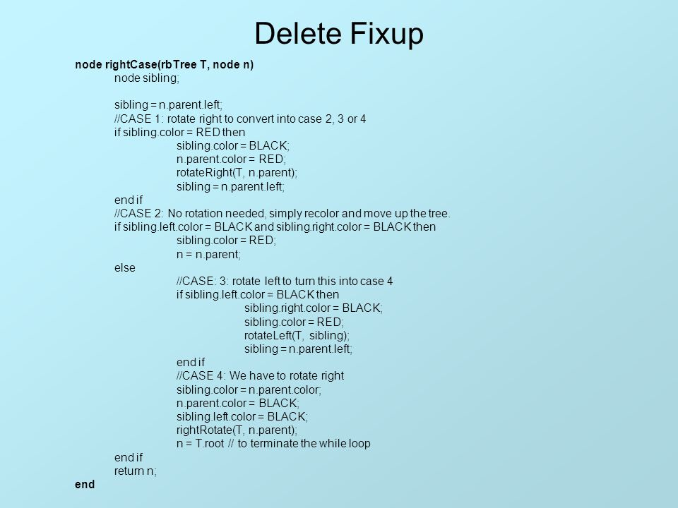 Delete Fixup node rightCase(rbTree T, node n) node sibling;