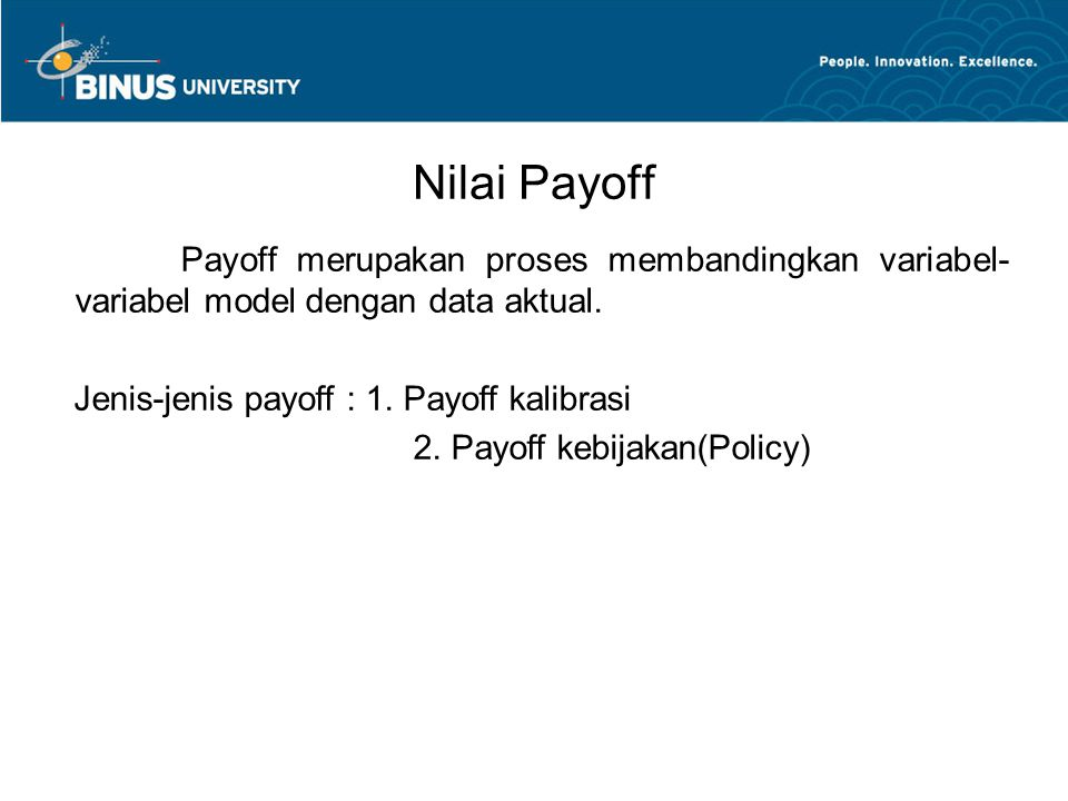 Nilai Payoff Payoff merupakan proses membandingkan variabel-variabel model dengan data aktual. Jenis-jenis payoff : 1. Payoff kalibrasi.