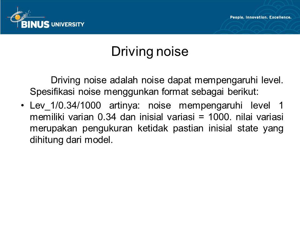 Driving noise Driving noise adalah noise dapat mempengaruhi level. Spesifikasi noise menggunkan format sebagai berikut: