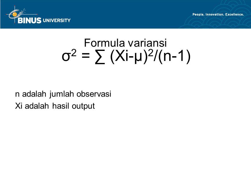 Formula variansi n adalah jumlah observasi Xi adalah hasil output