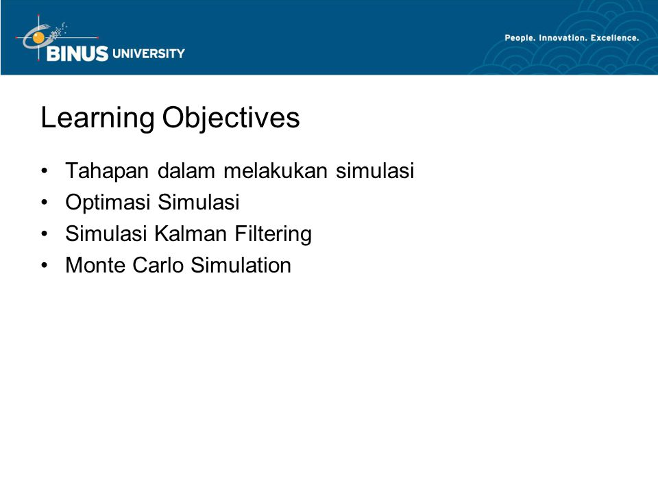 Learning Objectives Tahapan dalam melakukan simulasi Optimasi Simulasi
