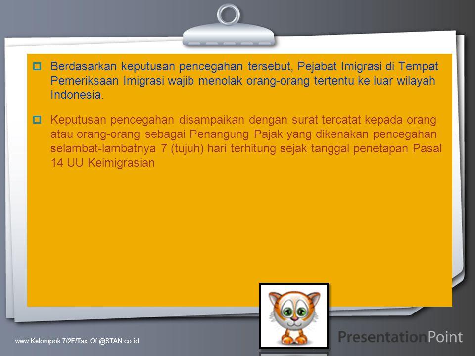 Berdasarkan keputusan pencegahan tersebut, Pejabat Imigrasi di Tempat Pemeriksaan Imigrasi wajib menolak orang-orang tertentu ke luar wilayah Indonesia.