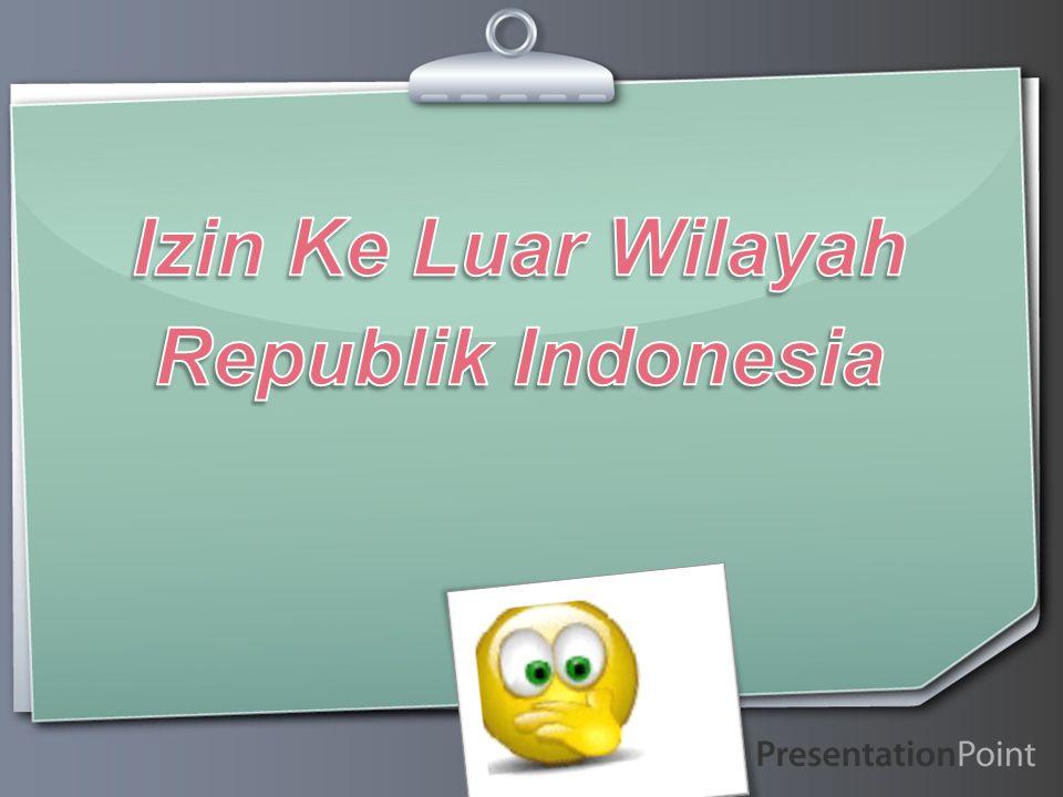 Izin Ke Luar Wilayah Republik Indonesia