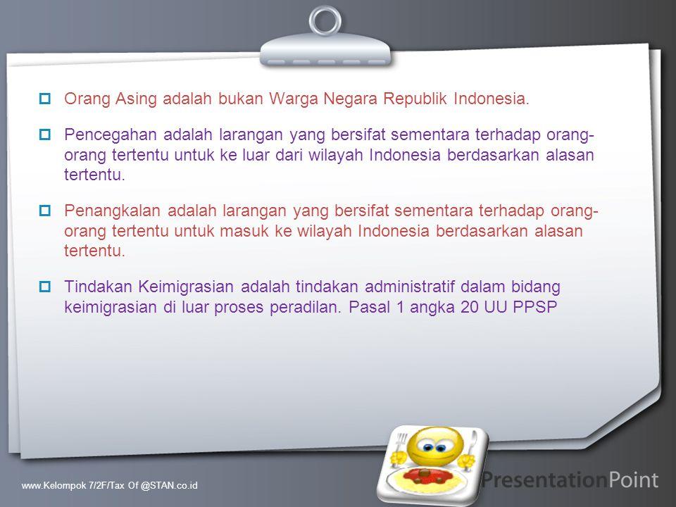 Orang Asing adalah bukan Warga Negara Republik Indonesia.