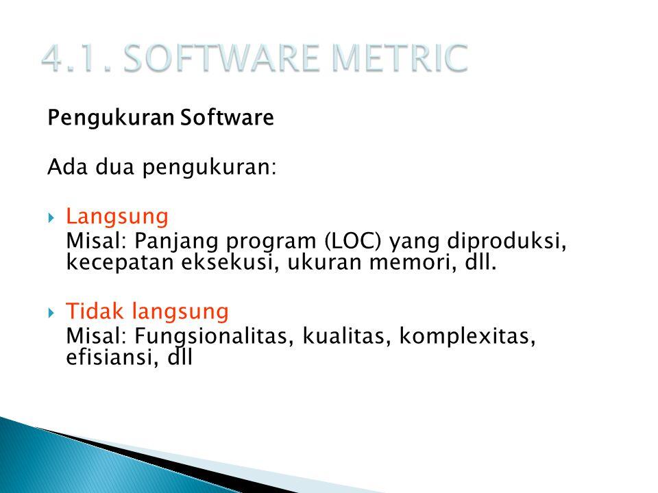4.1. SOFTWARE METRIC Pengukuran Software Ada dua pengukuran: Langsung