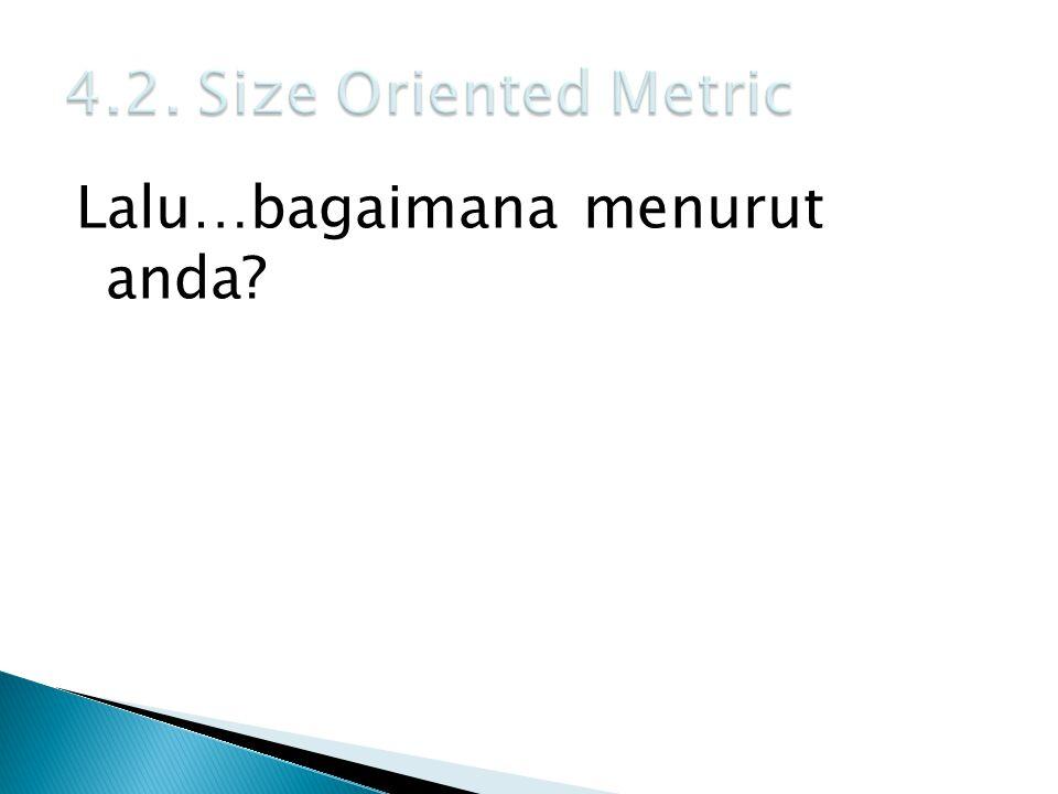 4.2. Size Oriented Metric Lalu…bagaimana menurut anda