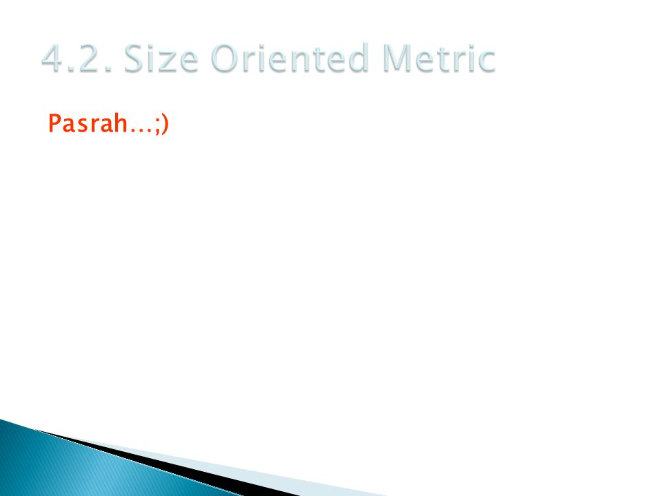 4.2. Size Oriented Metric Pasrah…;)